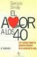 el amor a los 40: los caminos hacia la plenitud amorosa en la mit ad de la vida (3ª ed.)-sergio sinay-9789871068098