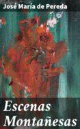 Libros gratis para descargar gratis ESCENAS MONTAÑESAS  4057664098108 de JOSÉ MARÍA DE PEREDA