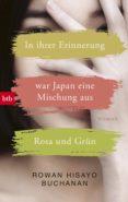 IN IHRER ERINNERUNG WAR JAPAN EINE MISCHUNG AUS ROSA UND GRÜN (EBOOK) - 9783641199708 - ROWAN HISAYO BUCHANAN