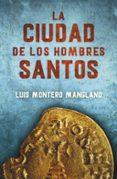 LA CIUDAD DE LOS HOMBRES SANTOS - 9788401015908 - LUIS MONTERO MANGLANO