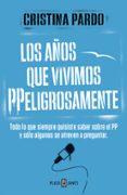 LOS AÑOS QUE VIVIMOS PPELIGROSAMENTE - 9788401347108 - CRISTINA PARDO
