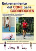 ENTRENAMIENTO DEL CORE PARA CORREDORES: GUIA PARA MEJORAR EL RENDIMIENTO DEPORTIVO Y PREVENIR LESIONES - 9788416676408 - CHRISTIAN ROBERTO LOPEZ RODRIGUEZ