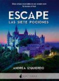 ESCAPE: LAS SIETE POCIONES - 9788416858408 - ANDREA IZQUIERDO
