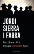 BARCELONA 1963: TRILOGIA DEL COMISARIO SOLER - 9788417216108 - JORDI SIERRA I FABRA