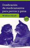 DOSIFICACION DE MEDICAMENTOS PARA PERROS Y GATOS (2ª ED.) - 9788420011608 - WILFRIED KRAFT