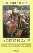 MARGUERITE YOURCENAR: LA INVENCION DE UNA VIDA - 9788420426808 - JOSYANE SAVIGNEAU