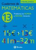 CUADERNO DE MATEMATICAS 13: PROBLEMAS DE SUMAR Y RESTAR - 9788421656808 - JOSE ECHEGARAY