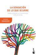 LA SENSACION DE LO QUE OCURRE: CUERPO Y EMOCION EN LA CONSTRUCCION DE LA CONCIENCIA - 9788423353408 - ANTONIO DAMASIO