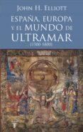 ESPAÑA, EUROPA Y EL MUNDO DE ULTRAMAR (1500-1800) - 9788430607808 - JOHN H. ELLIOTT