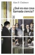 ¿que es esa cosa llamada ciencia?-alan f. chalmers-9788432314308