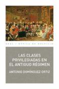 LAS CLASES PRIVILEGIADAS EN EL ANTIGUO REGIMEN - 9788446034308 - ANTONIO DOMINGUEZ ORTIZ