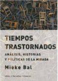tiempos trastornados: analisis, historias y politicas de la mirada-mieke bal-9788446042808