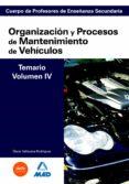 CUERPO DE PROFESORES DE ENSEÑANZA SECUNDARIA: ORGANIZACION Y PROC ESOS DE MANTENIMIENTO DE VEHICULOS: TEMARIO: VOLUMEN IV - 9788466581608 - VV.AA.