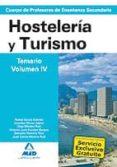 CUERPO DE PROFESORES DE ENSEÑANZA SECUNDARIA. HOSTELERIA Y TURIS MO. TEMARIO. VOLUMEN IV. - 9788466585408 - VV.AA.