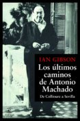 LOS ULTIMOS CAMINOS DE ANTONIO MACHADO - 9788467055108 - IAN GIBSON