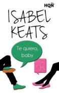 TE QUIERO, BABY (EBOOK) - 9788468764108 - ISABEL KEATS