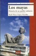 LOS MAYAS: HISTORIA DE UN PUEBLO INDOMITO - 9788477371908 - RAUL PEREZ LOPEZ-PORTILLO