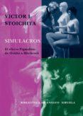 SIMULACROS: EL EFECTO PIGMALION DE OVIDIO A HITCHCOCK - 9788478449408 - VICTOR I. STOICHITA