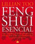 FENG SHUI ESENCIAL: COMO APLICAR LA ANTIGUA SABIDURIA CHINA PARA MEJORAR LAS RELACIONES PERSONALES, LA SALUD Y LA FORTUNA - 9788489920408 - LILLIAN TOO