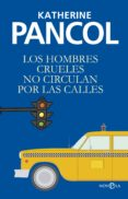 LOS HOMBRES CRUELES NO CIRCULAN POR LAS CALLES - 9788490606308 - KATHERINE PANCOL