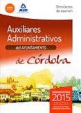 AUXILIARES ADMINISTRATIVOS DEL AYUNTAMIENTO DE CÓRDOBA. SIMULACROS DE EXAMEN - 9788490933008 - VV.AA.