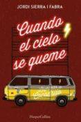 CUANDO EL CIELO SE QUEME - 9788491391708 - JORDI SIERRA I FABRA