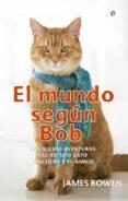 el mundo segun bob: las aventuras del astuto gato callejero y su amigo-james bowen-9788491640608