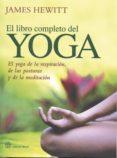 EL LIBRO COMPLETO DEL YOGA: EL YOGA DE LA RESPIRACION, DE LAS POS TURAS Y DE LA MEDITACION - 9788492773008 - JAMES HEWITT