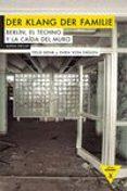 DER KLANG DER FAMILIE: BERLIN, EL TECHNO Y LA CAIDA DEL MURO - 9788492837908 - FELIX DENK