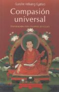 COMPASION UNIVERSAL: INSPIRACION PARA TIEMPOS DIFICILES - 9788493704308 - GUESHE KELSANG GYATSO