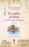 ELS POBLES PERDUTS. 30 INDRETS OBLIDATS DE CATALUNYA - 9788493874308 - VV.AA.