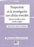 PERSPECTIVAS EN LA INVESTIGACION CON CELULAS TRONCALES: ASPECTOS CIENTIFICOS, ETICOS, SOCIALES Y LEGALES - 9788498366808 - VV.AA.