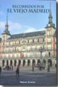 RECORRIDOS POR EL VIEJO MADRID - 9788498730708 - MIGUEL ALVAREZ