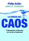 LA CIENCIA DEL CAOS: EL MANAGEMENT Y EL MARKETING EN LA ERA DE LA S TURBULENCIAS - 9788498750508 - PHILIP KOTLER