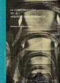 LA CONSTRUCCION DE LA ARQUITECTURA ROMANICA - 9788499113708 - ROBERTO BENEDICTO SALAS