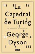 LA CATEDRAL DE TURING - 9788499922508 - GEORGE DYSON