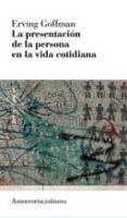 PRESENTACION DE LA PERSONA EN LA VIDA COTIDIANA (3ª ED.) - 9789505182008 - ERVING GOFFMAN