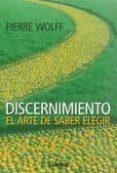DISCERNIMIENTO: EL ARTE DE SABER ELEGIR - 9789870008408 - PIERRE WOLFF