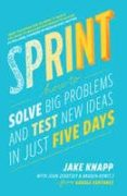 SPRINT: HOW TO SOLVE BIG PROBLEMS AND TEST NEW IDEAS IN JUST FIVE DAYS - 9780593076118 - JAKE KNAPP
