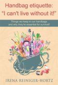 "HANDBAG ETIQUETTE: ""I CAN'T LIVE WITHOUT IT!"" (EBOOK) - 9781547511518"