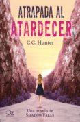 ATRAPADA AL ATARDECER - 9788416224418 - C.C. HUNTER