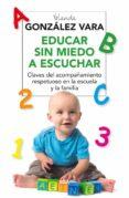 EDUCAR SIN MIEDO A ESCUCHAR: CLAVES DEL ACOMPAÑAMIENTO RESPETUOSO EN AL ESCUELA Y LA FAMILIA - 9788416267118 - YOLANDA GONZALEZ VARA