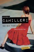 NO EM TOQUIS - 9788417031718 - ANDREA CAMILLERI