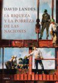 LA RIQUEZA Y LA POBREZA DE LAS NACIONES: POR QUE ALGUNAS SON TAN RICAS Y OTRAS TAN POBRES - 9788417067618 - DAVID S. LANDES