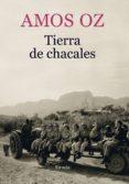 TIERRA DE CHACALES - 9788417151218 - AMOS OZ