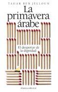LA PRIMAVERA ARABE: EL DESPERTAR DE LA DIGNIDAD - 9788420653518 - TAHAR BEN JELLOUN