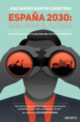 ESPAÑA 2030: GOBERNAR EL FUTURO: ESTRATEGIAS A LARGO PLAZO PARA UNA POLITICA DE PROGRESO - 9788423424818 - JOSE MOISES MARTIN CARRETERO