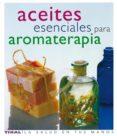 ACEITES ESENCIALES PARA AROMATERAPIA - 9788430563418 - VV.AA.
