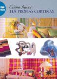 COMO HACER TUS PROPIAS CORTINAS - 9788430598618 - VV.AA.
