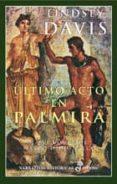 ULTIMO ACTO EN PALMIRA: LA VI NOVELA DE MARCO DIDIO FALCO - 9788435006118 - LINDSEY DAVIS
